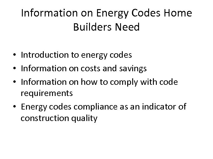 Information on Energy Codes Home Builders Need • Introduction to energy codes • Information