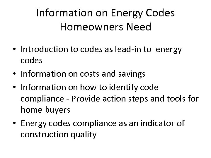 Information on Energy Codes Homeowners Need • Introduction to codes as lead-in to energy