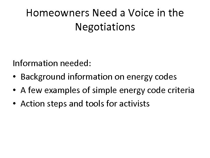 Homeowners Need a Voice in the Negotiations Information needed: • Background information on energy
