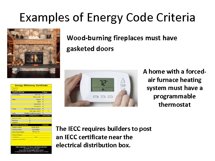 Examples of Energy Code Criteria Wood-burning fireplaces must have gasketed doors A home with