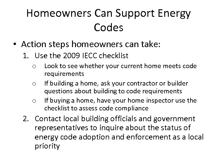 Homeowners Can Support Energy Codes • Action steps homeowners can take: 1. Use the