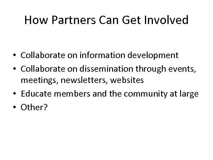 How Partners Can Get Involved • Collaborate on information development • Collaborate on dissemination