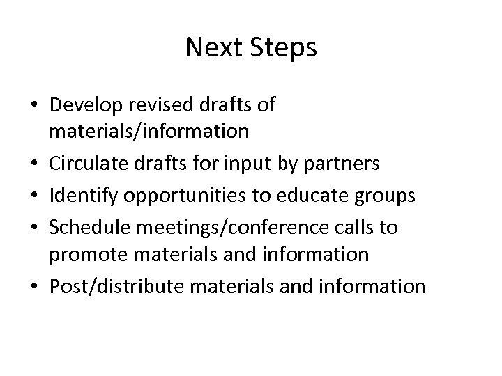 Next Steps • Develop revised drafts of materials/information • Circulate drafts for input by