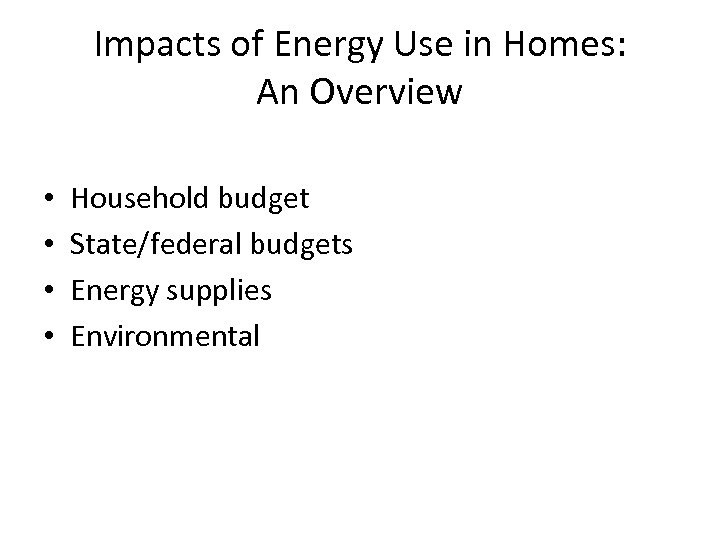 Impacts of Energy Use in Homes: An Overview • • Household budget State/federal budgets