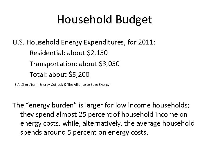 Household Budget U. S. Household Energy Expenditures, for 2011: Residential: about $2, 150 Transportation: