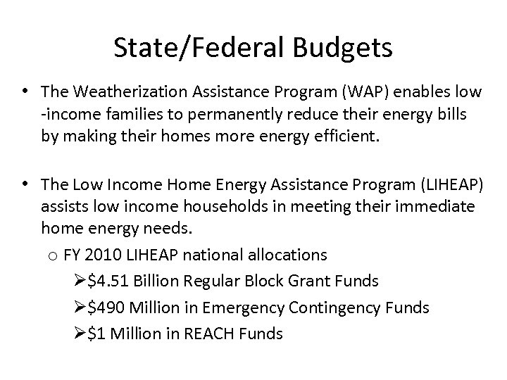 State/Federal Budgets • The Weatherization Assistance Program (WAP) enables low -income families to permanently