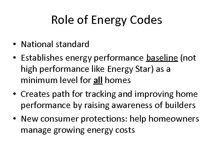 Role of Energy Codes • National standard • Establishes energy performance baseline (not high