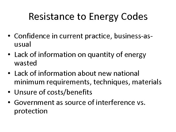 Resistance to Energy Codes • Confidence in current practice, business-asusual • Lack of information