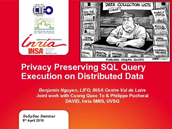 Privacy Preserving SQL Query Execution on Distributed Data Benjamin Nguyen, LIFO, INSA Centre Val
