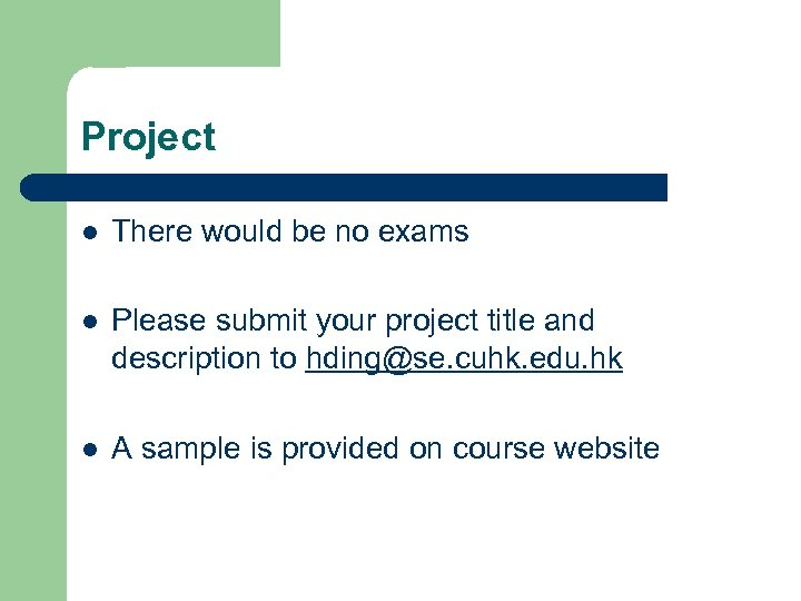 Project l There would be no exams l Please submit your project title and