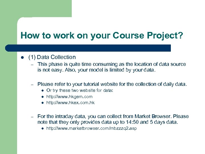 How to work on your Course Project? l (1) Data Collection – This phase