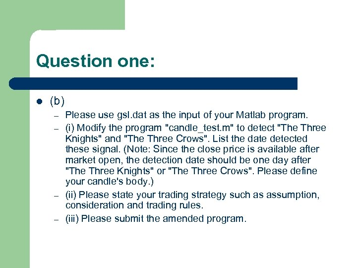 Question one: l (b) – – Please use gsl. dat as the input of