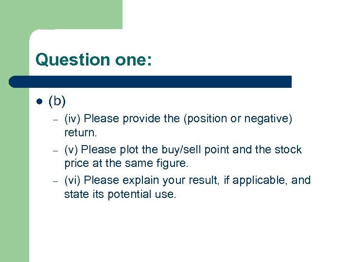 Question one: l (b) – – – (iv) Please provide the (position or negative)