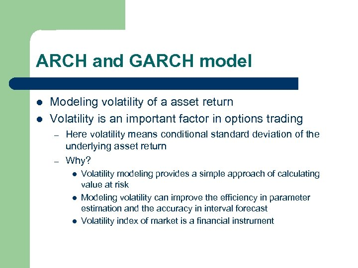 ARCH and GARCH model l l Modeling volatility of a asset return Volatility is