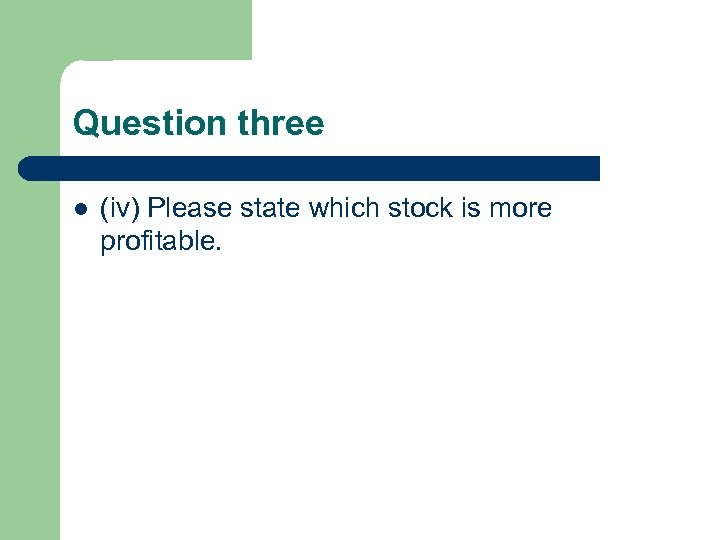 Question three l (iv) Please state which stock is more profitable.