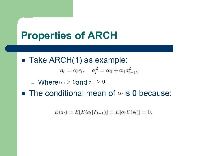 Properties of ARCH l Take ARCH(1) as example: – l Where and The conditional