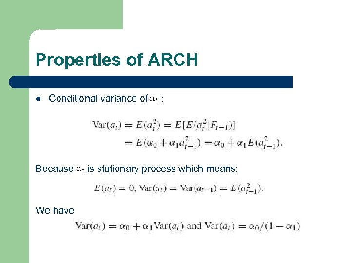 Properties of ARCH l Conditional variance of : Because is stationary process which means: