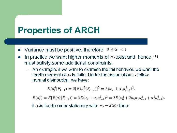 Properties of ARCH l l Variance must be positive, therefore In practice we want