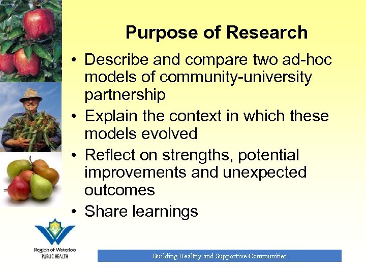 Purpose of Research • Describe and compare two ad-hoc models of community-university partnership •