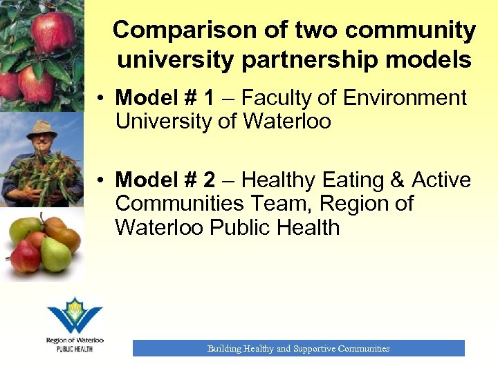 Comparison of two community university partnership models • Model # 1 – Faculty of