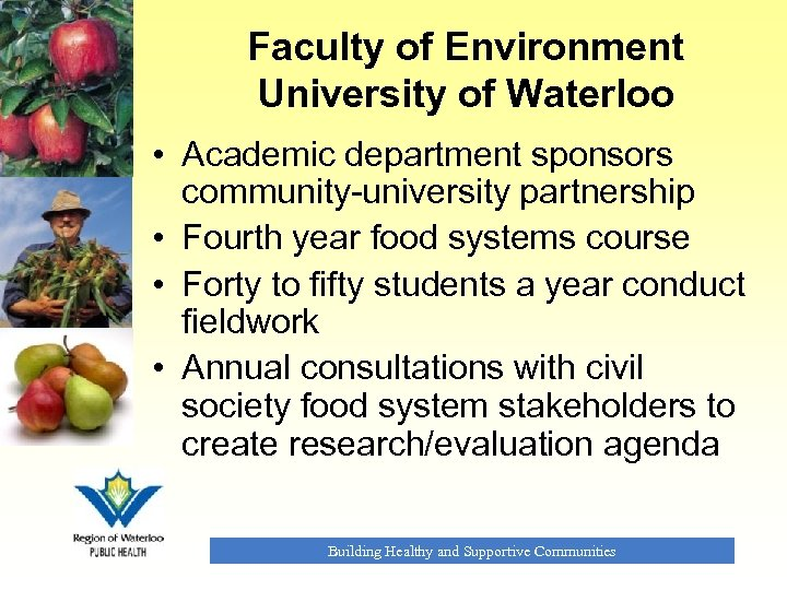 Faculty of Environment University of Waterloo • Academic department sponsors community-university partnership • Fourth