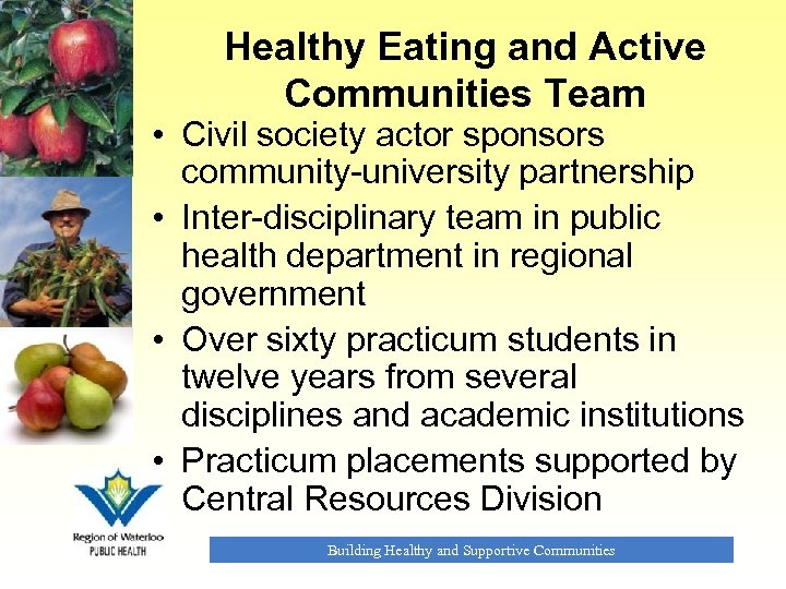Healthy Eating and Active Communities Team • Civil society actor sponsors community-university partnership •
