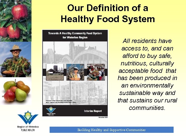 Our Definition of a Healthy Food System All residents have access to, and can