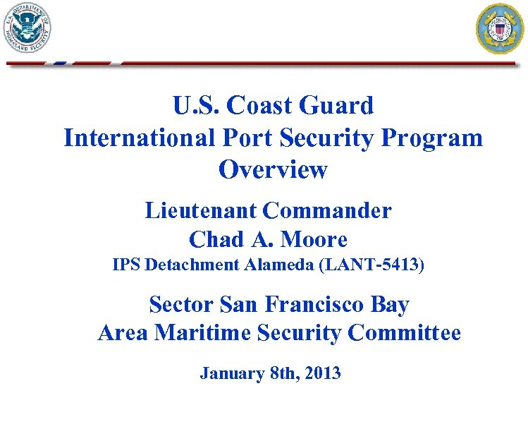 U. S. Coast Guard International Port Security Program Overview Lieutenant Commander Chad A. Moore