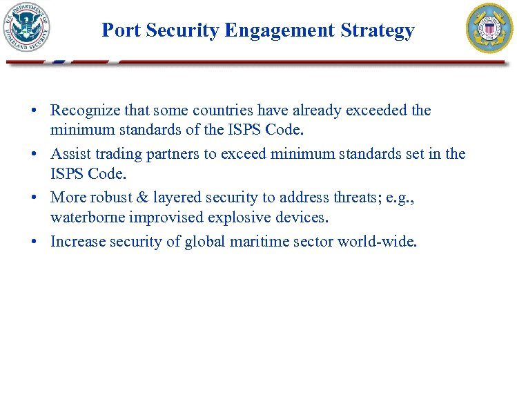 Port Security Engagement Strategy • Recognize that some countries have already exceeded the minimum