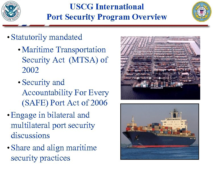 USCG International Port Security Program Overview • Statutorily mandated • Maritime Transportation Security Act