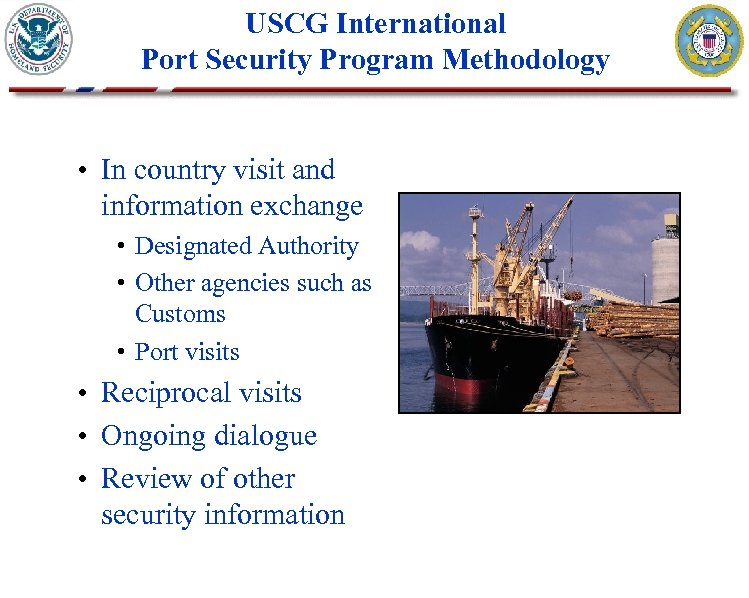 USCG International Port Security Program Methodology • In country visit and information exchange •