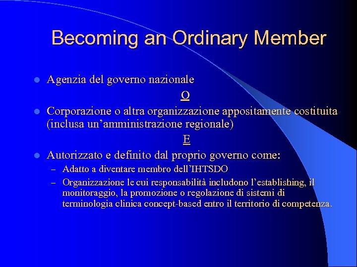 Becoming an Ordinary Member Agenzia del governo nazionale O l Corporazione o altra organizzazione