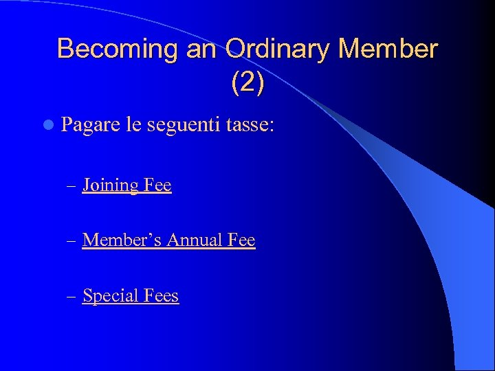 Becoming an Ordinary Member (2) l Pagare le seguenti tasse: – Joining Fee –