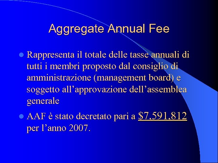 Aggregate Annual Fee l Rappresenta il totale delle tasse annuali di tutti i membri