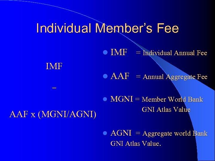 Individual Member's Fee l IMF = Individual Annual Fee IMF l AAF = Annual