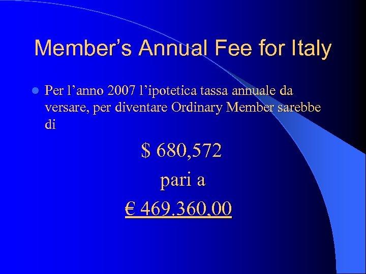 Member's Annual Fee for Italy l Per l'anno 2007 l'ipotetica tassa annuale da versare,