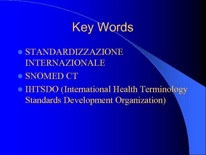 Key Words l STANDARDIZZAZIONE INTERNAZIONALE l SNOMED CT l IHTSDO (International Health Terminology Standards