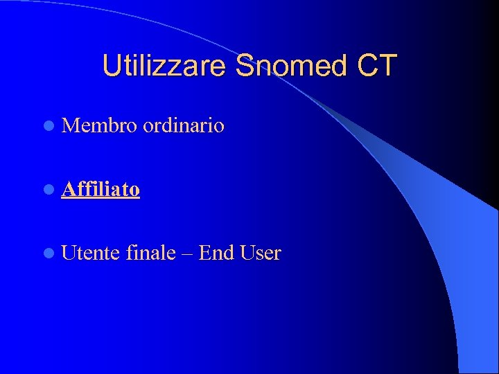 Utilizzare Snomed CT l Membro ordinario l Affiliato l Utente finale – End User