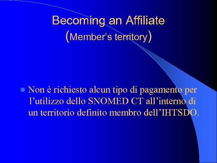 Becoming an Affiliate (Member's territory) l Non è richiesto alcun tipo di pagamento per