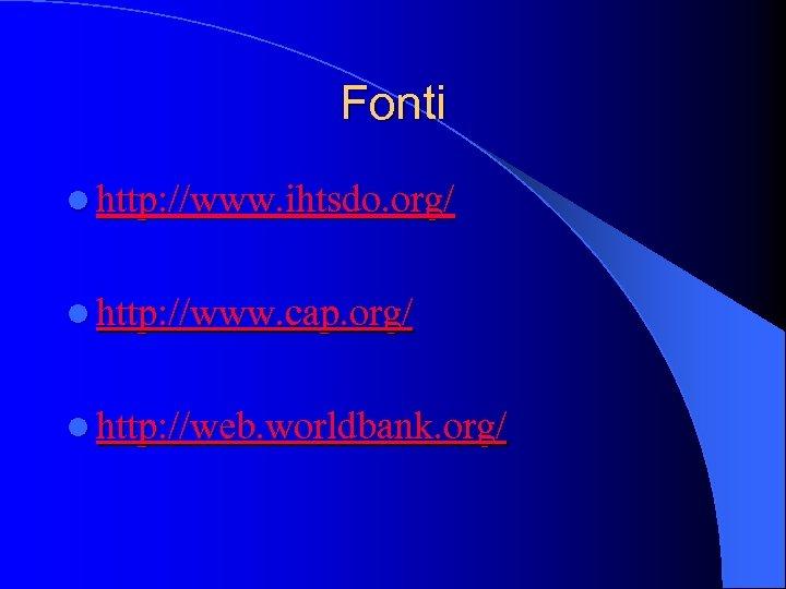 Fonti l http: //www. ihtsdo. org/ l http: //www. cap. org/ l http: //web.