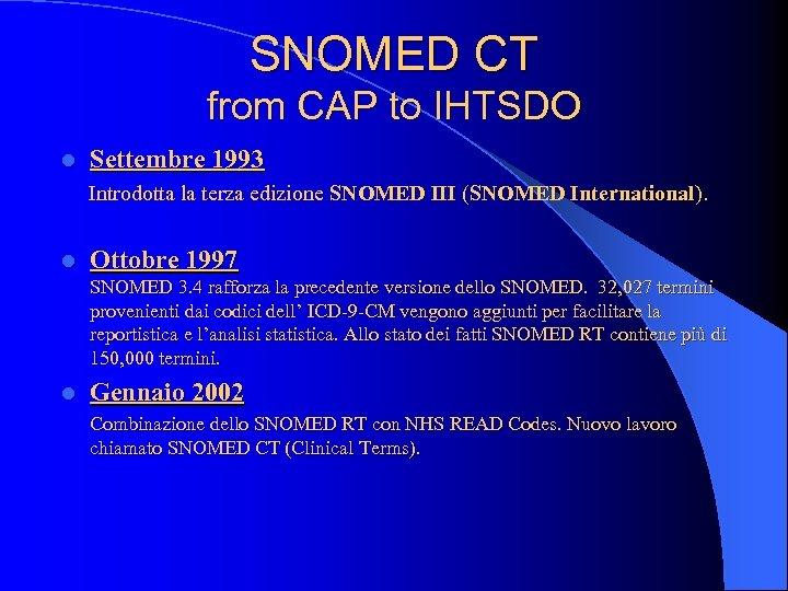 SNOMED CT from CAP to IHTSDO l Settembre 1993 Introdotta la terza edizione SNOMED