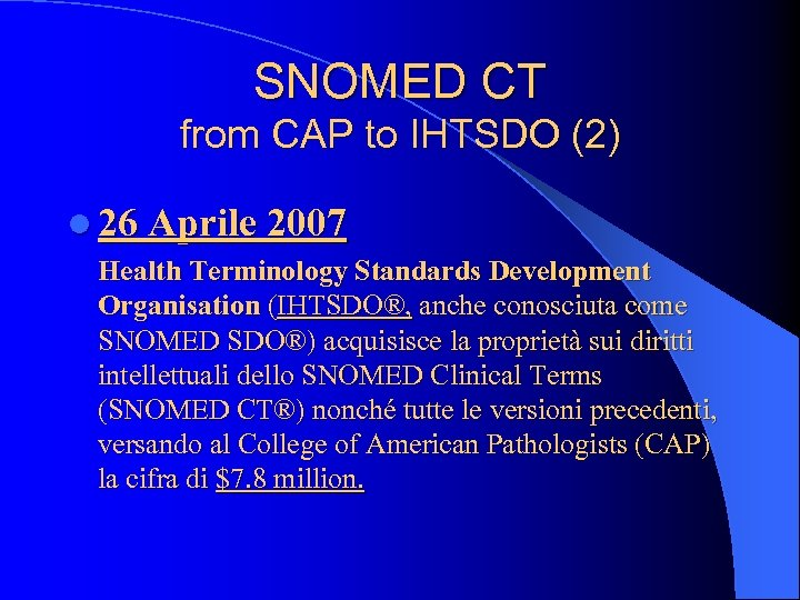 SNOMED CT from CAP to IHTSDO (2) l 26 Aprile 2007 Health Terminology Standards