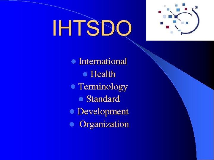 IHTSDO l International l Health l Terminology l Standard l Development l Organization