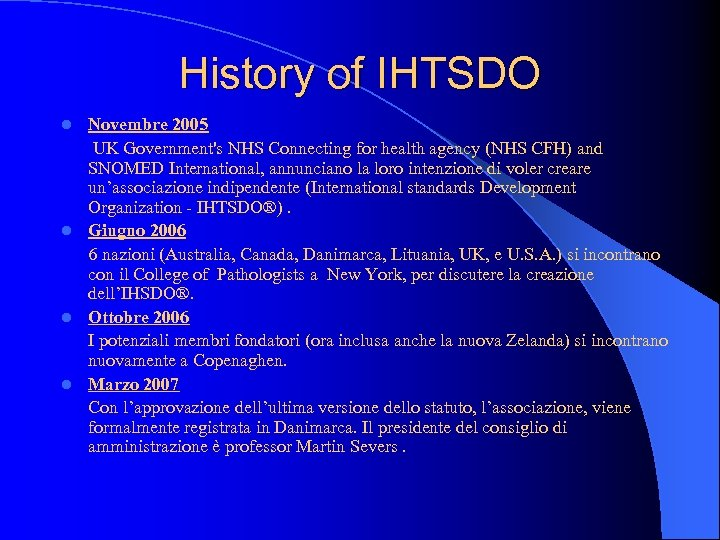 History of IHTSDO Novembre 2005 UK Government's NHS Connecting for health agency (NHS CFH)