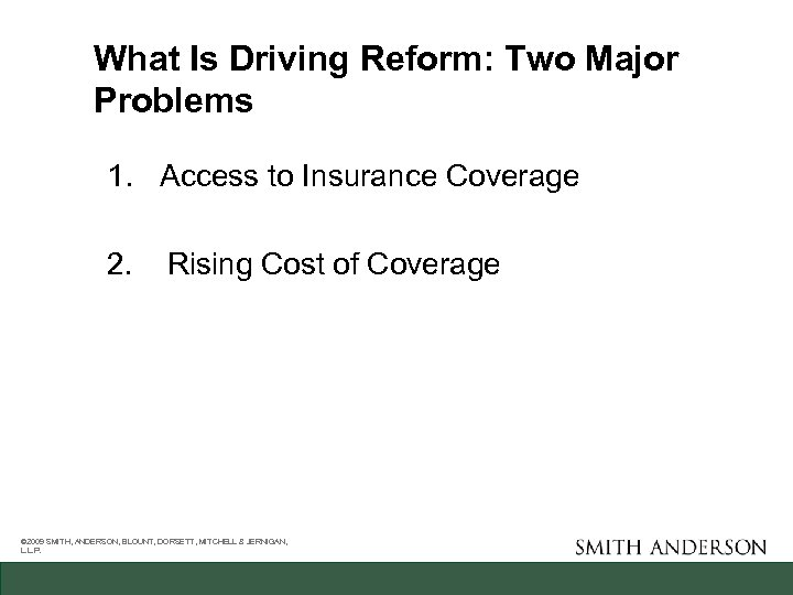 What Is Driving Reform: Two Major Problems 1. Access to Insurance Coverage 2. Rising