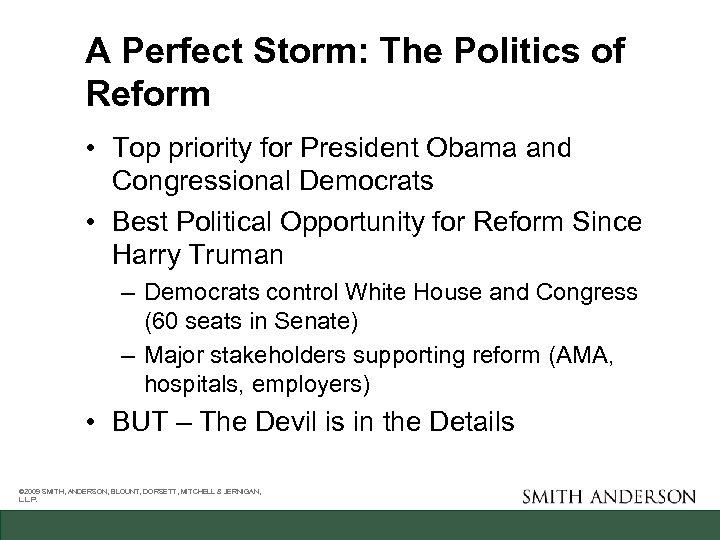A Perfect Storm: The Politics of Reform • Top priority for President Obama and