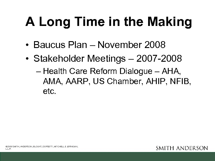 A Long Time in the Making • Baucus Plan – November 2008 • Stakeholder