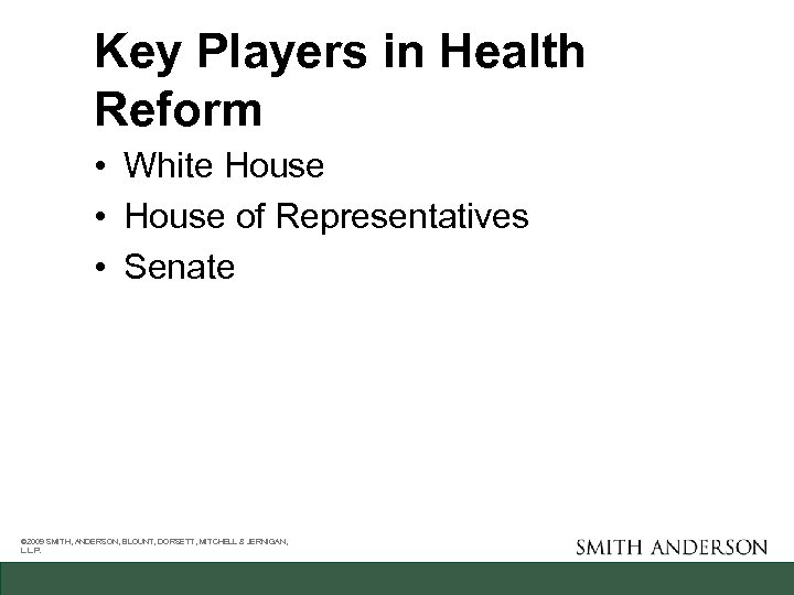 Key Players in Health Reform • White House • House of Representatives • Senate