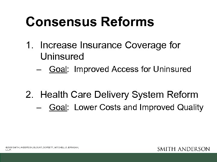 Consensus Reforms 1. Increase Insurance Coverage for Uninsured – Goal: Improved Access for Uninsured