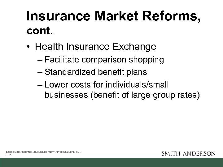Insurance Market Reforms, cont. • Health Insurance Exchange – Facilitate comparison shopping – Standardized